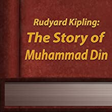 The Story of Muhammad Din (Annotated) (       UNABRIDGED) by Rudyard Kipling Narrated by Anastasia Bertollo
