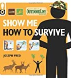 img - for Show Me How to Survive (Outdoor Life): The Handbook for the Modern Hero book / textbook / text book