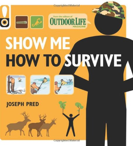 Show Me How to Survive (Outdoor Life): The Handbook for the Modern Hero
