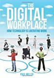 The Digital  Workplace: How Technology is  Liberating Work