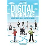 The Digital  Workplace: How Technology is  Liberating Work ~ Paul Miller