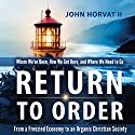 Return to Order: From a Frenzied Economy to an Organic Christian Society--Where We've Been, How We Got Here, and Where We Need to Go Audiobook by John Horvat II Narrated by Dude Walker