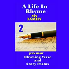 A Life in Rhyme - My Family: Rhyming Verse and Story Poems, Book 2 (       UNABRIDGED) by Jean Shaw Narrated by Jean Shaw