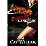 Vampire Slayer Werewolf Gangbang (Light BDSM Paranormal Erotica) ~ Cat Wilder