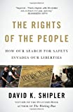 The Rights of the People: How Our Search for Safety Invades Our Liberties (1400079284) by Shipler, David K.