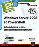 Windows Server 2008 et PowerShell - coffret de 2 livres : de l'installation du syst�me � son administration via PowerShell