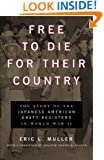 Free to Die for Their Country: The Story of the Japanese American Draft Resisters in World War II (Chicago Series in Law and Society)