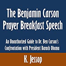 The Benjamin Carson Prayer Breakfast Speech: An Unauthorized Guide to Dr. Ben Carson's Confrontation with President Barack Obama (       UNABRIDGED) by K. Jessop Narrated by Charles D. Baker