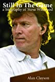 Still In The Game: A Biography Of Steve Winwood (0956642055) by Clayson, Alan
