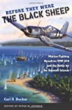 Carl O. Dunbar Before They Were the Black Sheep: Marine Fighting Squadron Vmf-214 and the Battle for the Solomon Islands