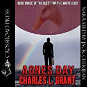 Agnes Day: Book Three of the Quest for the White Duck | Charles L. Grant
