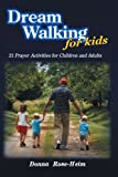Dream Walking for Kids: 21 Prayer Activities for Children and Adults