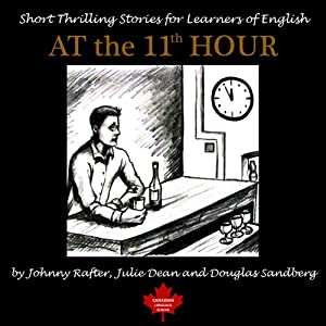 At the 11th Hour: Twenty-one ESL Stories You Will Really Enjoy | [Johnny Rafter, Julie Dean, Douglas Sandberg]