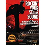 Rockin' Your Stage Sound: A Musician's Guide to Professional Live Audio (Music Pro Guides) ~ Rob Gainey