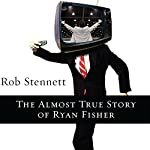 The Almost True Story of Ryan Fisher: A Novel | Rob Stennett