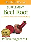 The Beet Root Supplement: Alternative Medicine for a Healthy Body (Health Collection)