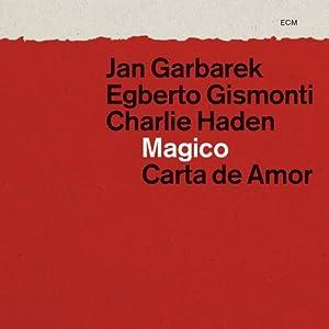 Jan Garbarek, Egberto Gismonti, Charlie Haden: Magico - Carta de Amor