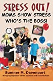 img - for Stress Out! Mom's Show Stress Who's The Boss! book / textbook / text book