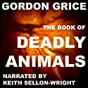 The Book of Deadly Animals (       UNABRIDGED) by Gordon Grice Narrated by Keith Sellon-Wright