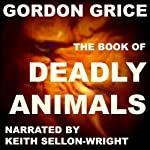 The Book of Deadly Animals | Gordon Grice