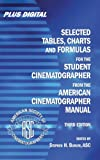 Selected Tables, Charts and Formulas for the Student Cinematographer from the American Cinematographer Manual 3RD Edition