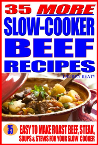 35 More Slow Cooker Beef Recipes: Easy To Make Roast Beef, Steak, Or Soups & Stews for Your Slow Cooker (Beef Pot Roast compare prices)