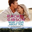 What I Love about You: Truly, Idaho, Book 3 (       UNABRIDGED) by Rachel Gibson Narrated by Emma Bates