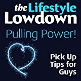 The Lifestyle Lowdown: Pulling Power - Pick Up Tips for Guysby Alison Norrington
