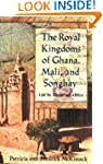 The Royal Kingdoms of Ghana, Mali, an...
