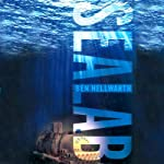 Sealab: America's Forgotten Quest to Live and Work on the Ocean Floor | Ben Hellwarth