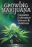 Growing Marijuana For Beginners: Cannabis Cultivation Indoors and Outdoors (Growing Marijuana, Cannabis Cultivation)