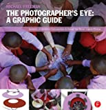 The Photographer's Eye: Graphic Guide: Composition and Design for Better Digital Photos (0240824261) by Freeman, Michael