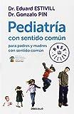 Pediatría Con Sentido Común Para Padres Y Madres Con Sentido Común (BEST SELLER)