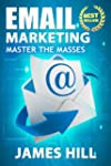 Email Marketing: Master the Masses! (...