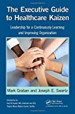img - for The Executive Guide to Healthcare Kaizen: Leadership for a Continuously Learning and Improving Organization by Mark Graban (2013-09-18) book / textbook / text book