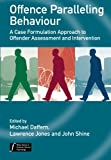 img - for Offence Paralleling Behaviour: A Case Formulation Approach to Offender Assessment and Intervention book / textbook / text book