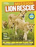 National Geographic Kids Mission: Lion Rescue: All About Lions and How to Save Them