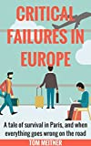 Critical Failures in Europe: A tale of survival in Paris, and when everything goes wrong on the road