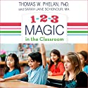 1-2-3 Magic in the Classroom: Effective Discipline for Pre-K Through Grade 8, 2nd Edition Audiobook by Thomas W. Phelan PhD, Sarah Jane Schonour MA Narrated by Chris Sorensen