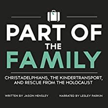 Part of the Family: Christadelphians, the Kindertransport, and Rescue from the Holocaust Audiobook by Jason Hensley Narrated by Lesley Parkin