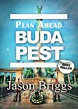 Plan Ahead Budapest Travel Guide (Plan Ahead Travel Guides Book 4)