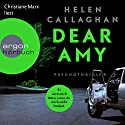 Dear Amy: Er wird mich töten, wenn Du mich nicht findest Hörbuch von Helen Callaghan Gesprochen von: Christiane Marx