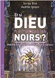 echange, troc Serge Bilé, Audifac Ignace - Et si Dieu n'aimait pas les Noirs ? : Enquête sur le racisme aujourd'hui au Vatican