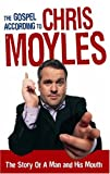 Chris Moyles The Gospel According to Chris Moyles: The Story of a Man and His Mouth
