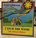 Catch the Wind!: All About Kites (0316309966) by Gibbons, Gail