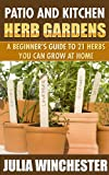 Patio and Kitchen Herb Gardens: A Beginners Guide to 21 Herbs You Can Grow at Home
