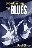Broadcasting the Blues: Black Blues in the Segregation Era (0415971772) by Oliver, Paul