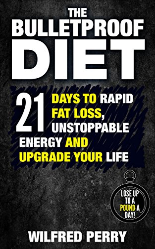 The Bulletproof Diet: 21 Days to Rapid Fat Loss, Unstoppable Energy and Upgrade Your Life (Bulletproof Diet, lose a pound a day, weight loss plan, bulletproof ... cookbook, lose fat, healthy eating, diet) (Bullet Recipe Book compare prices)