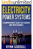 Electricity Power Systems: A Comprehensive Guide for Students and Professionals (Electrical Engineering Book 3)