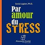 Par amour du stress: Des conclusions scientifiques. Une présentation facile | Sonia Lupien